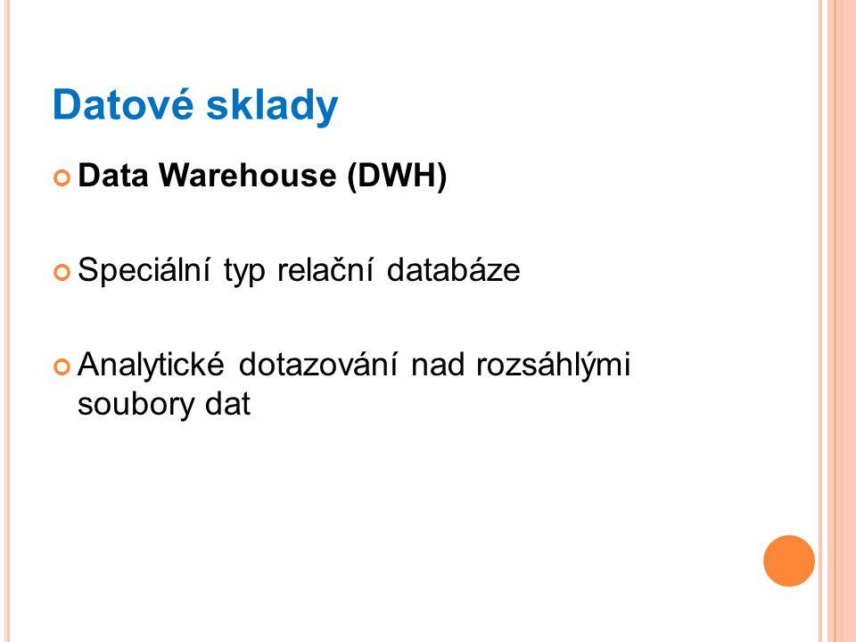 Datové sklady Data Warehouse (DWH) Speciální typ relační databáze