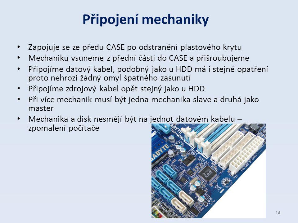 Připojení mechaniky Zapojuje se ze předu CASE po odstranění plastového krytu. Mechaniku vsuneme z přední části do CASE a přišroubujeme.