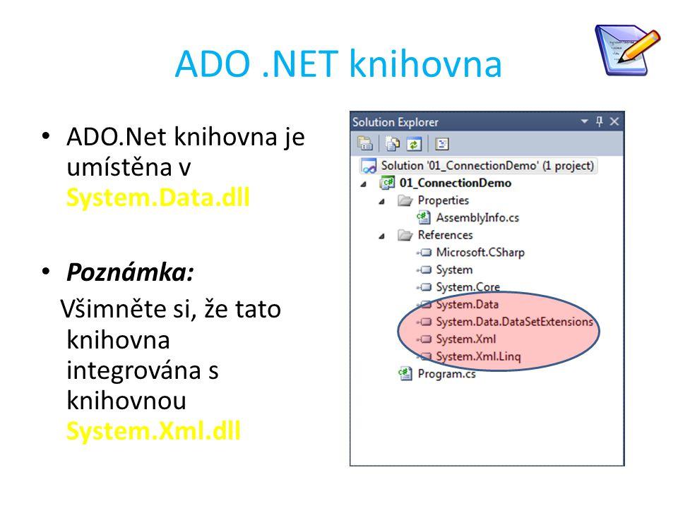 ADO .NET knihovna ADO.Net knihovna je umístěna v System.Data.dll