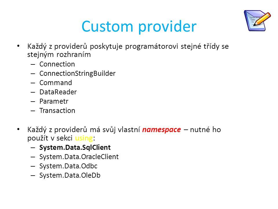 Custom provider Každý z providerů poskytuje programátorovi stejné třídy se stejným rozhraním. Connection.