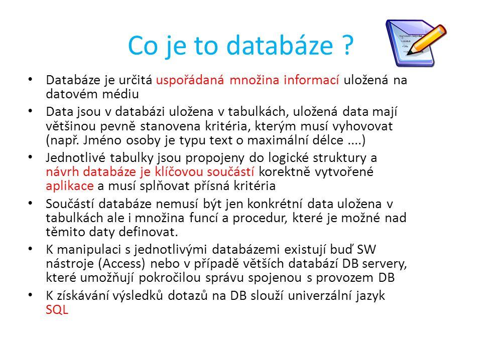 Co je to databáze Databáze je určitá uspořádaná množina informací uložená na datovém médiu.