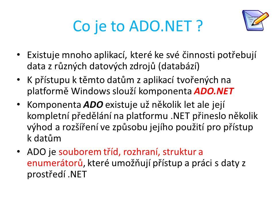 Co je to ADO.NET Existuje mnoho aplikací, které ke své činnosti potřebují data z různých datových zdrojů (databází)