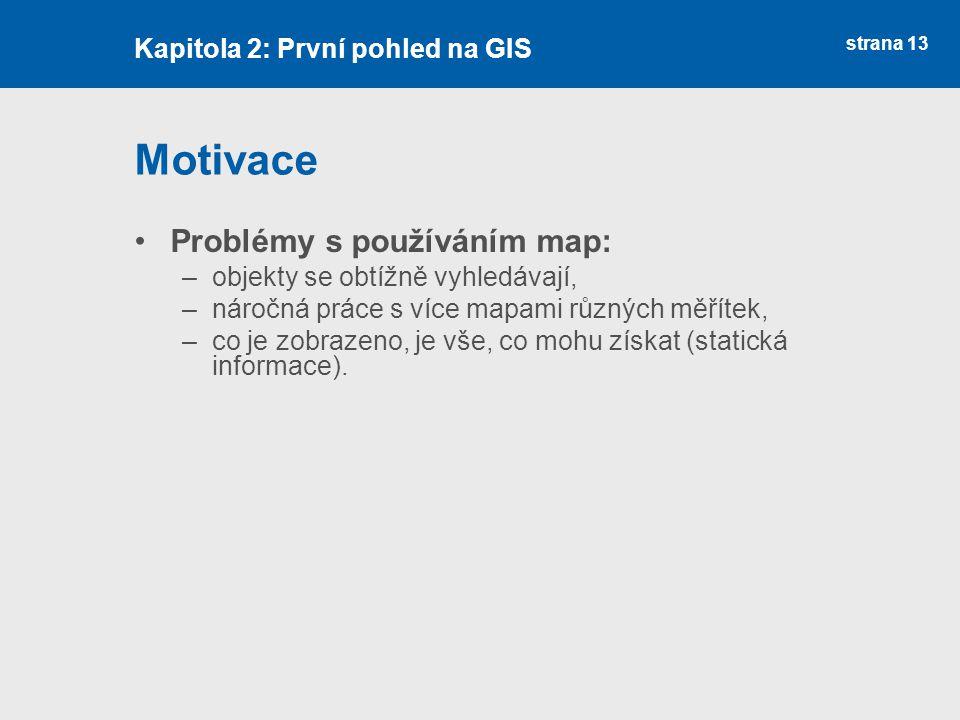 Motivace Problémy s používáním map: Kapitola 2: První pohled na GIS