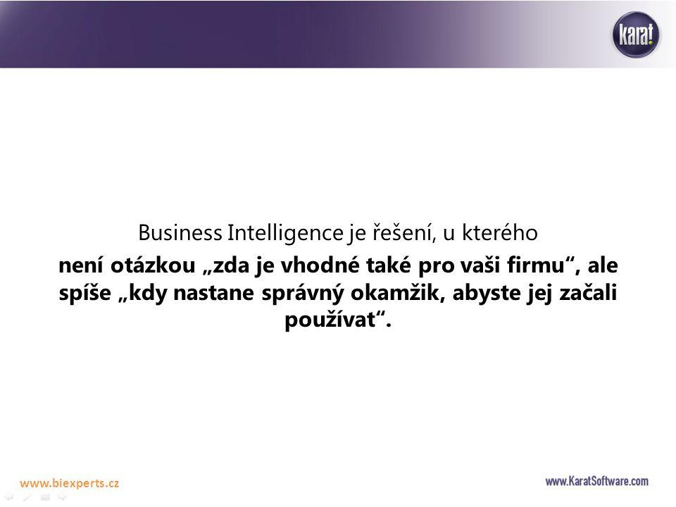 """Business Intelligence je řešení, u kterého není otázkou """"zda je vhodné také pro vaši firmu , ale spíše """"kdy nastane správný okamžik, abyste jej začali používat ."""