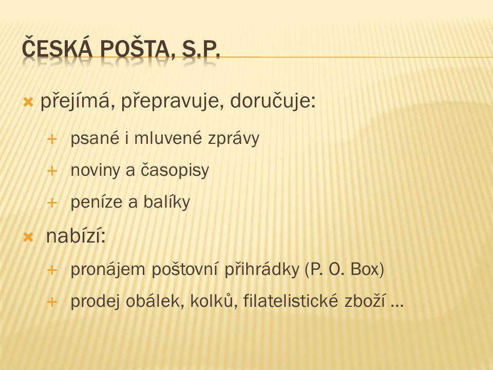 Česká pošta, s.p. přejímá, přepravuje, doručuje: nabízí: