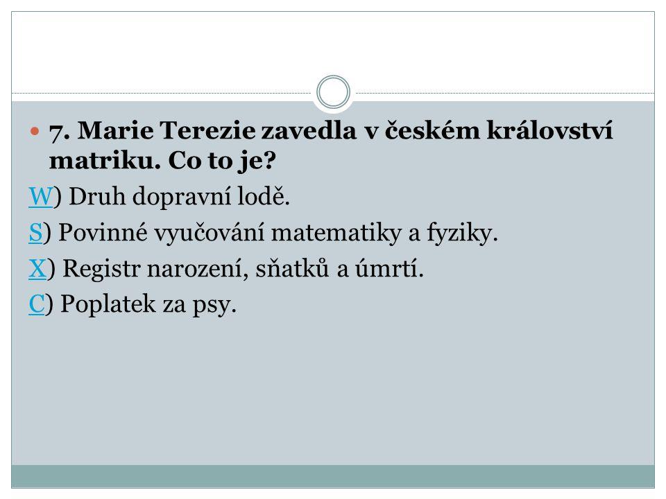7. Marie Terezie zavedla v českém království matriku. Co to je