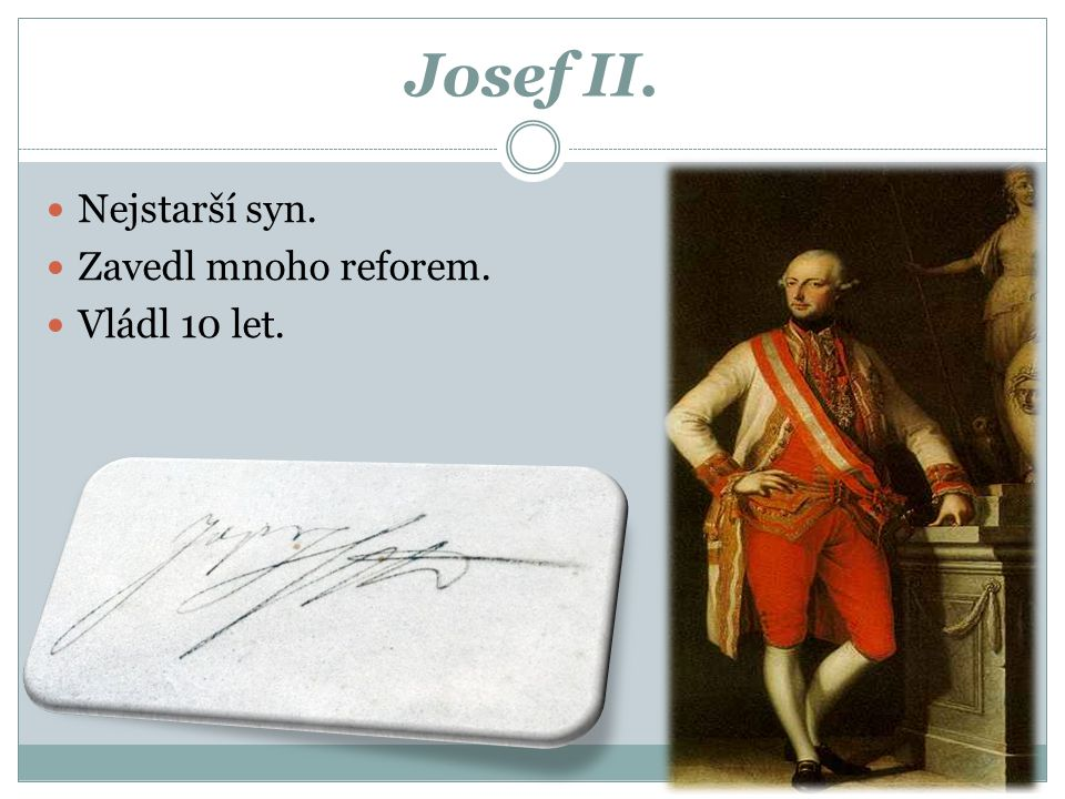 Josef II. Nejstarší syn. Zavedl mnoho reforem. Vládl 10 let.