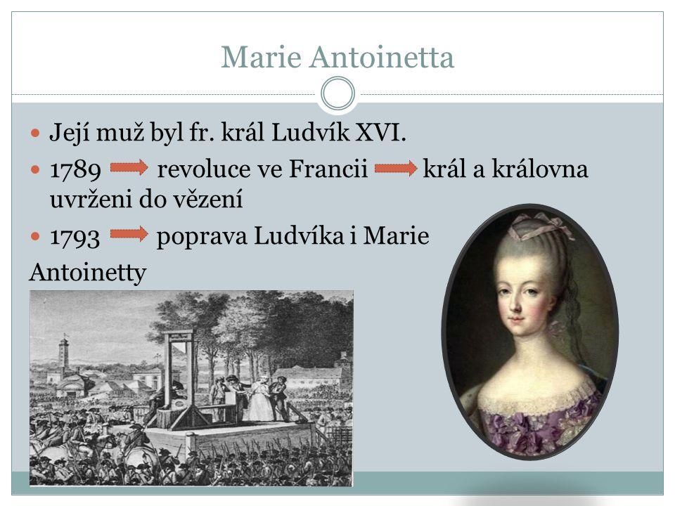 Marie Antoinetta Její muž byl fr. král Ludvík XVI.