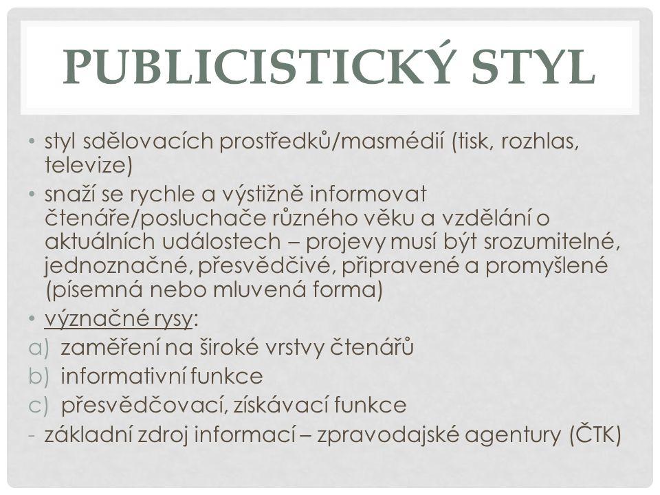 Publicistický styl styl sdělovacích prostředků/masmédií (tisk, rozhlas, televize)