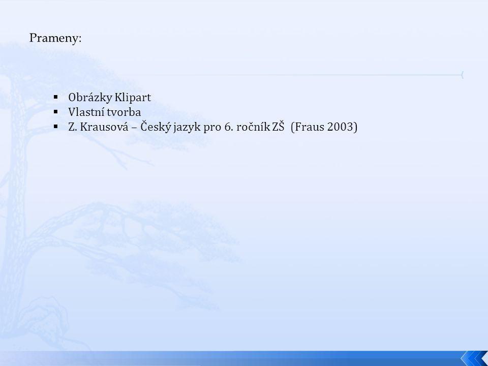 Prameny: Obrázky Klipart Vlastní tvorba Z. Krausová – Český jazyk pro 6. ročník ZŠ (Fraus 2003)