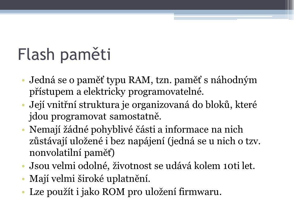 Flash paměti Jedná se o paměť typu RAM, tzn. paměť s náhodným přístupem a elektricky programovatelné.