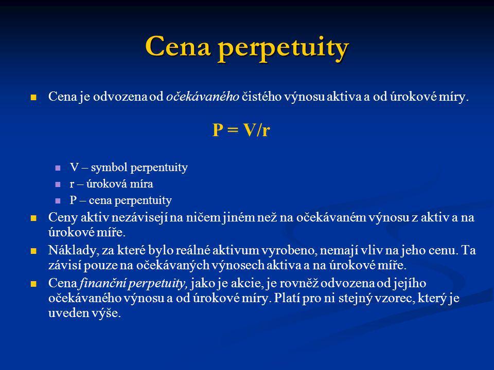 Cena perpetuity Cena je odvozena od očekávaného čistého výnosu aktiva a od úrokové míry. V – symbol perpentuity.