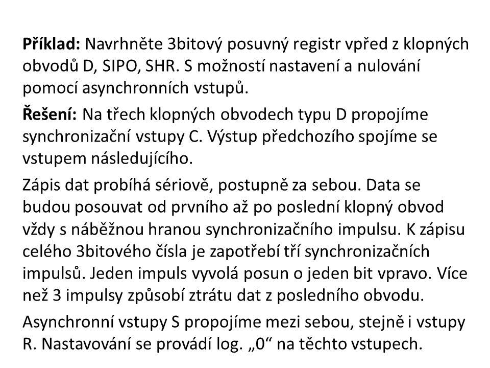 Příklad: Navrhněte 3bitový posuvný registr vpřed z klopných obvodů D, SIPO, SHR.