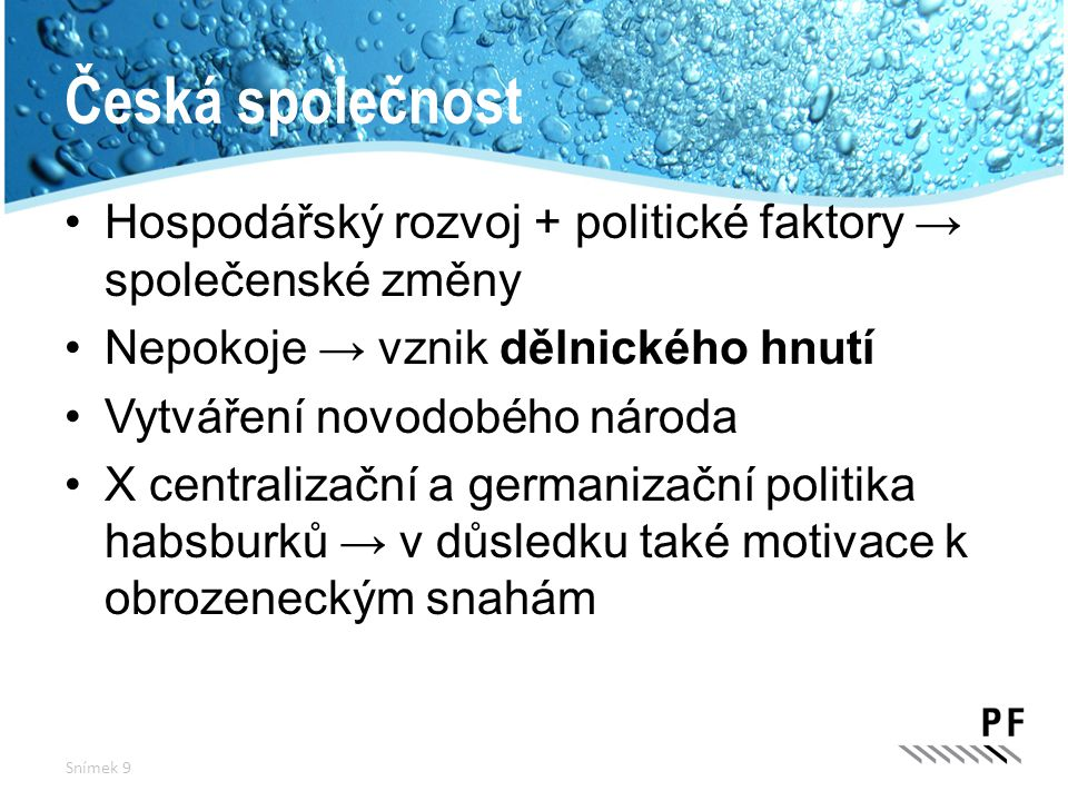Česká společnost Hospodářský rozvoj + politické faktory → společenské změny. Nepokoje → vznik dělnického hnutí.