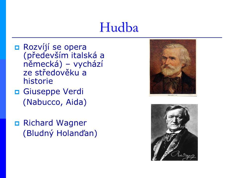 Hudba Rozvíjí se opera (především italská a německá) – vychází ze středověku a historie. Giuseppe Verdi.