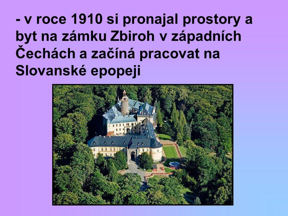 - v roce 1910 si pronajal prostory a byt na zámku Zbiroh v západních Čechách a začíná pracovat na Slovanské epopeji