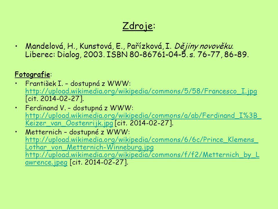 Zdroje: Mandelová, H., Kunstová, E., Pařízková, I. Dějiny novověku. Liberec: Dialog, 2003. ISBN 80-86761-04-5. s. 76-77, 86-89.