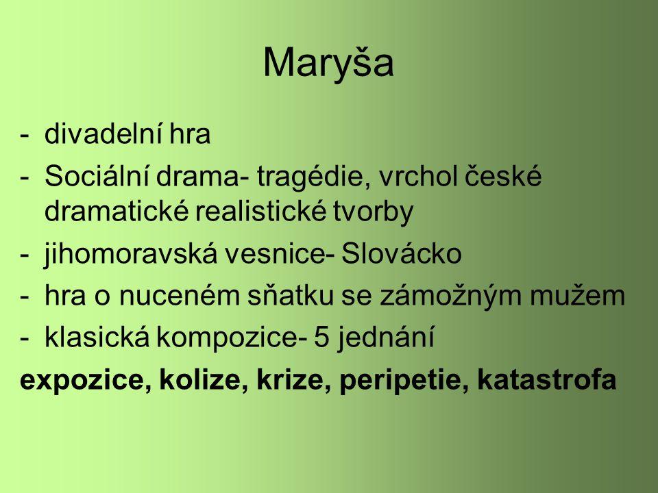 Maryša divadelní hra. Sociální drama- tragédie, vrchol české dramatické realistické tvorby. jihomoravská vesnice- Slovácko.
