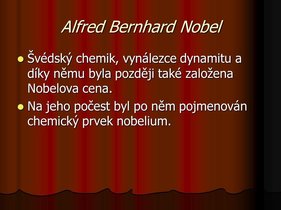 Alfred Bernhard Nobel Švédský chemik, vynálezce dynamitu a díky němu byla později také založena Nobelova cena.