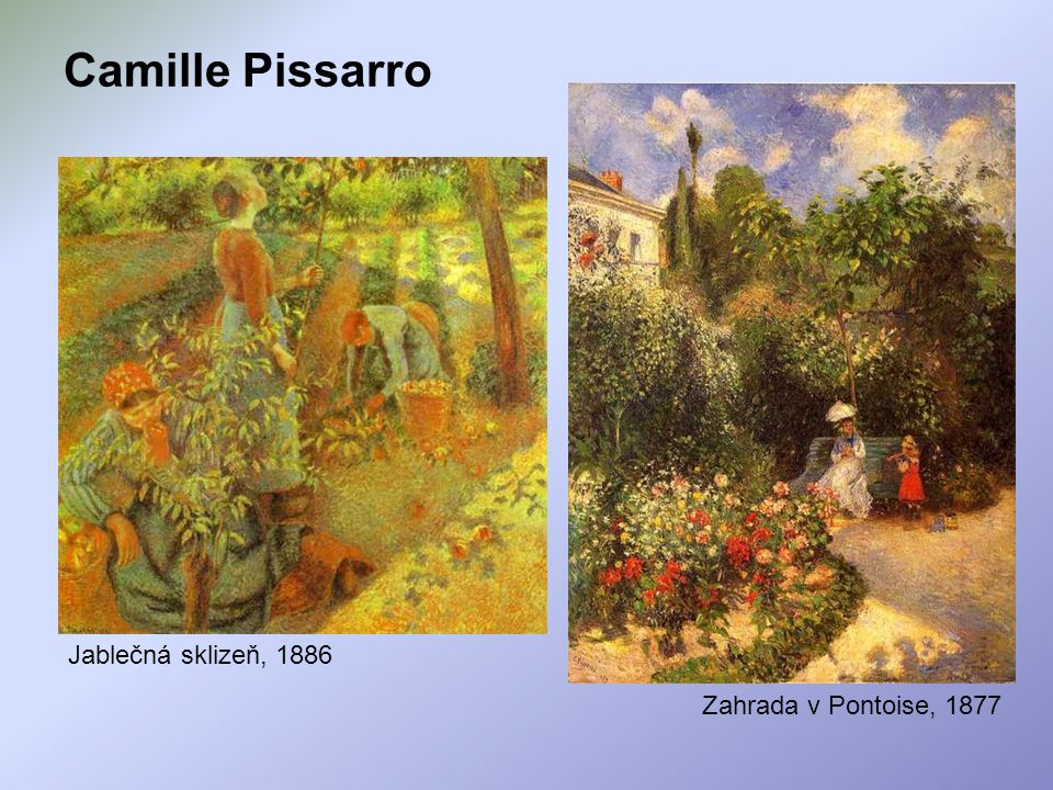 Camille Pissarro Jablečná sklizeň, 1886 Zahrada v Pontoise, 1877