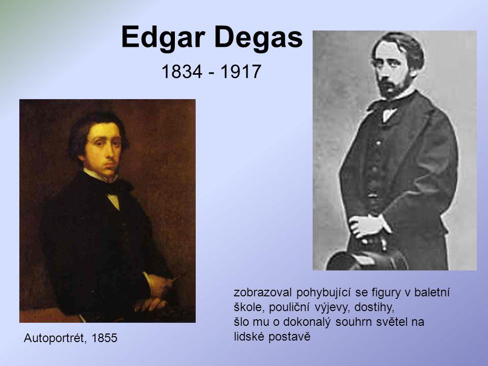 Edgar Degas 1834 - 1917. zobrazoval pohybující se figury v baletní škole, pouliční výjevy, dostihy,