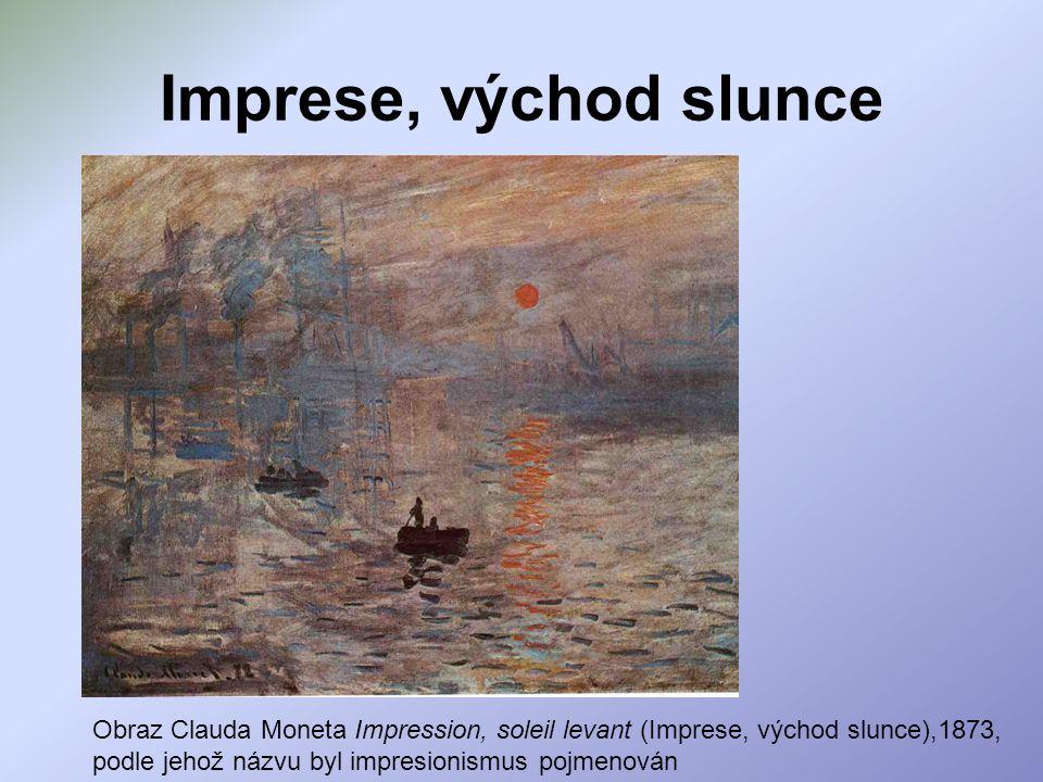 Imprese, východ slunce Obraz Clauda Moneta Impression, soleil levant (Imprese, východ slunce),1873, podle jehož názvu byl impresionismus pojmenován.