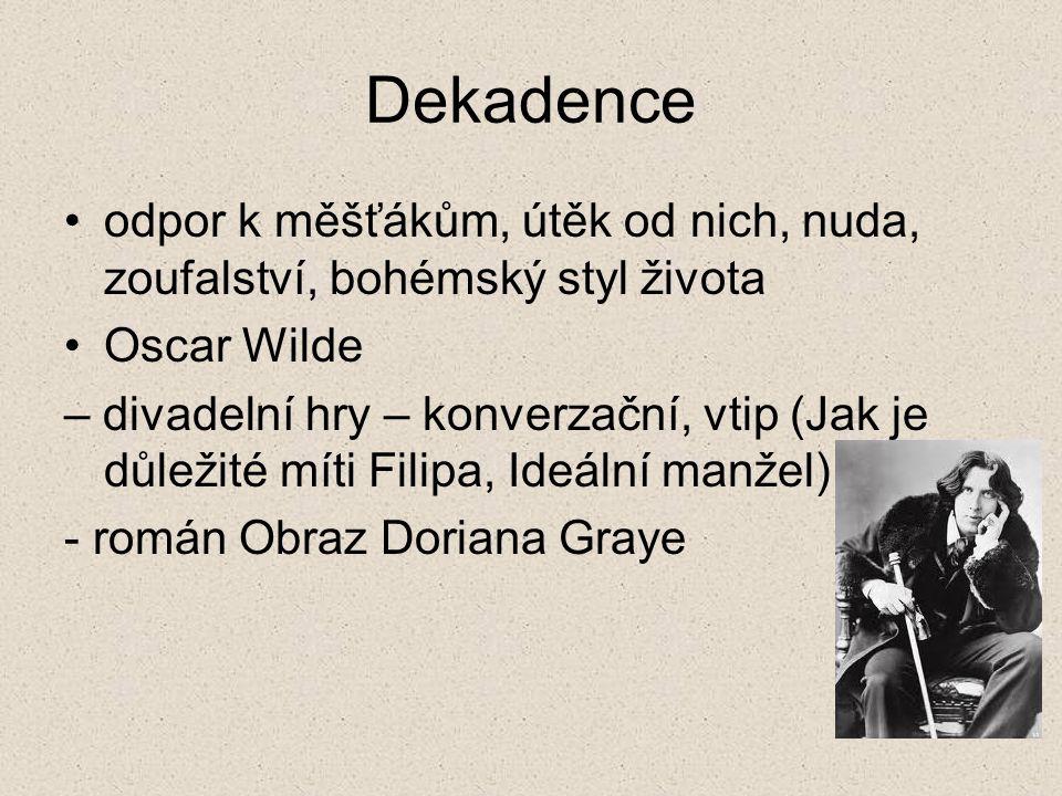 Dekadence odpor k měšťákům, útěk od nich, nuda, zoufalství, bohémský styl života. Oscar Wilde.
