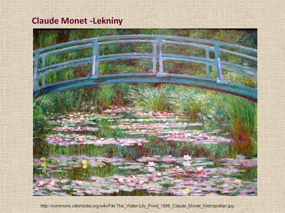 Claude Monet -Lekníny http://commons.wikimedia.org/wiki/File:The_Water-Lily_Pond_1899_Claude_Monet_Metropolitan.jpg.