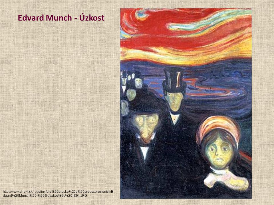 Edvard Munch - Úzkost http://www.direkt.sk/_/dejiny/die%20brucke%20a%20predexpresionisti/Eduard%20Munch%20-%20%dazkos%9d%201894.JPG.