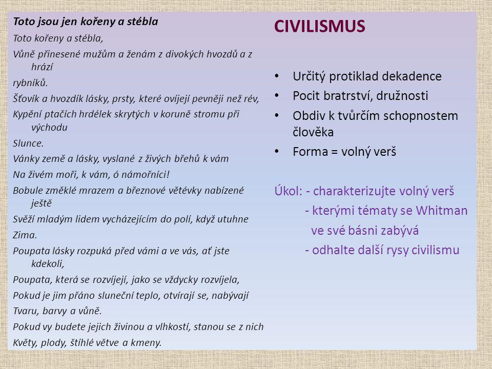 CIVILISMUS Určitý protiklad dekadence Pocit bratrství, družnosti
