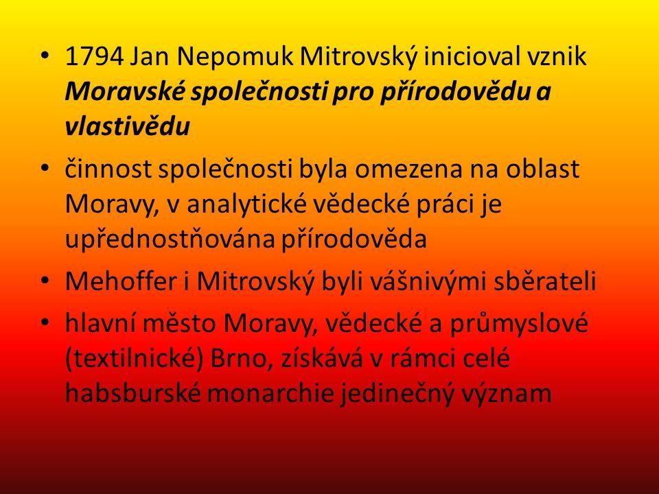 1794 Jan Nepomuk Mitrovský inicioval vznik Moravské společnosti pro přírodovědu a vlastivědu