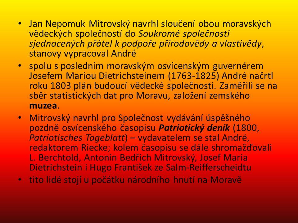 Jan Nepomuk Mitrovský navrhl sloučení obou moravských vědeckých společností do Soukromé společnosti sjednocených přátel k podpoře přírodovědy a vlastivědy, stanovy vypracoval André