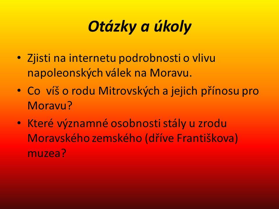 Otázky a úkoly Zjisti na internetu podrobnosti o vlivu napoleonských válek na Moravu. Co víš o rodu Mitrovských a jejich přínosu pro Moravu
