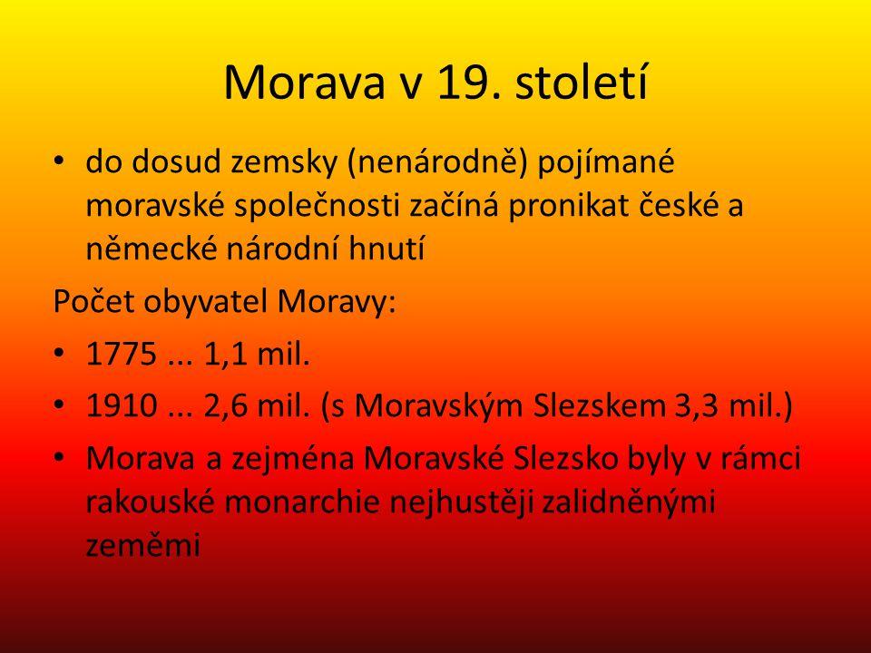 Morava v 19. století do dosud zemsky (nenárodně) pojímané moravské společnosti začíná pronikat české a německé národní hnutí.