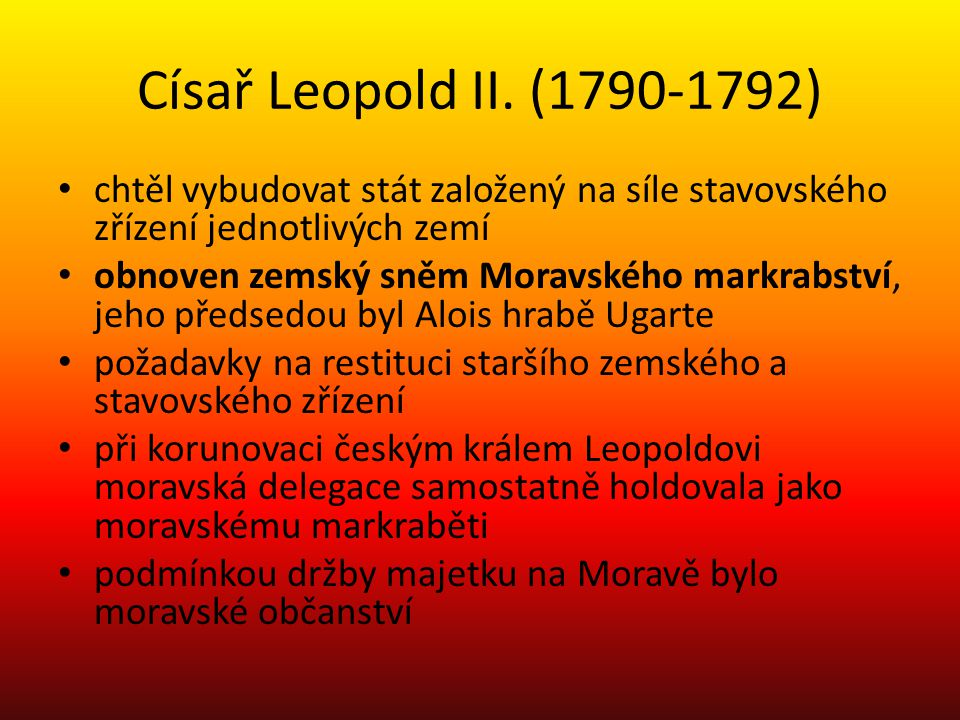 Císař Leopold II. (1790-1792) chtěl vybudovat stát založený na síle stavovského zřízení jednotlivých zemí.