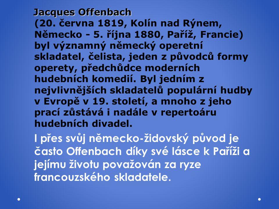 Jacques Offenbach (20. června 1819, Kolín nad Rýnem, Německo - 5