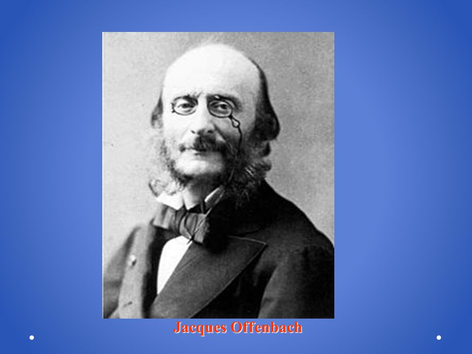 http://upload.wikimedia.org/wikipedia/commons/1/17/Jacques_Offenbach_01.jpg Jacques Offenbach