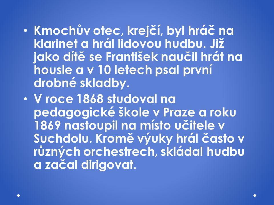 Kmochův otec, krejčí, byl hráč na klarinet a hrál lidovou hudbu