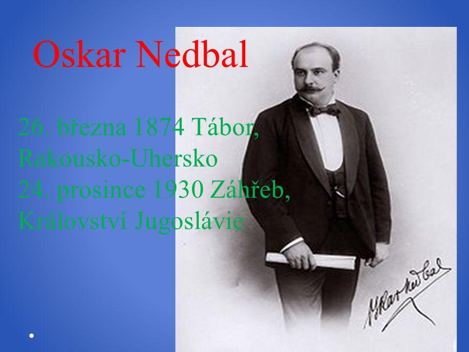Oskar Nedbal 26. března 1874 Tábor, Rakousko-Uhersko