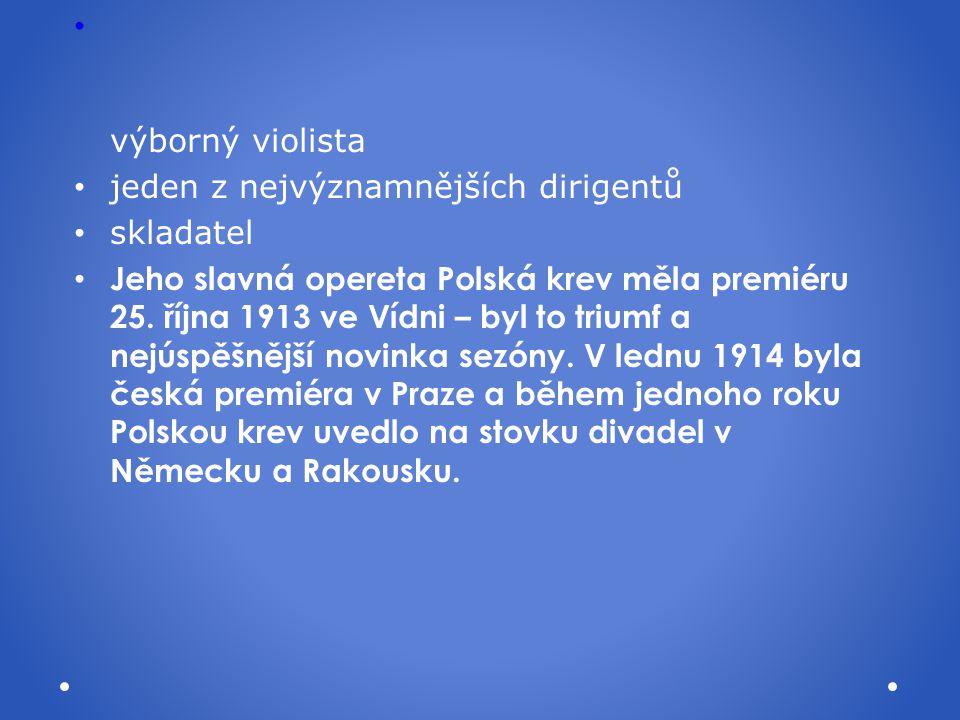 výborný violista jeden z nejvýznamnějších dirigentů. skladatel.