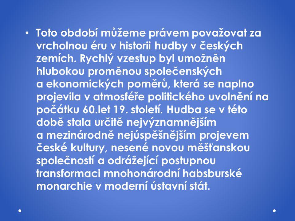 Toto období můžeme právem považovat za vrcholnou éru v historii hudby v českých zemích.