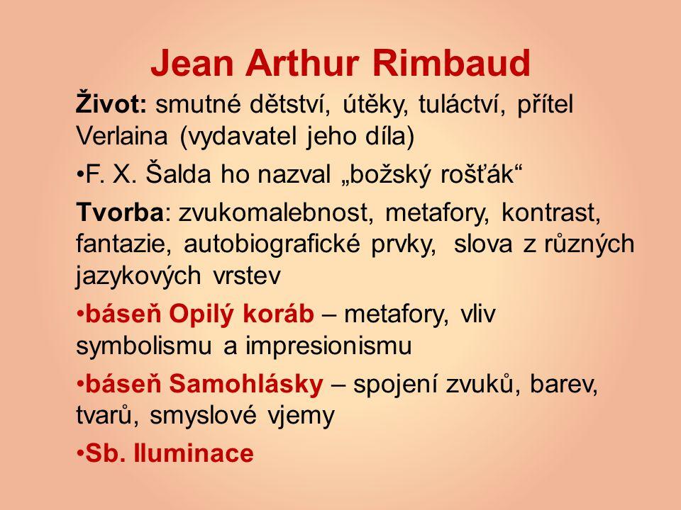 """Jean Arthur Rimbaud Život: smutné dětství, útěky, tuláctví, přítel Verlaina (vydavatel jeho díla) F. X. Šalda ho nazval """"božský rošťák"""
