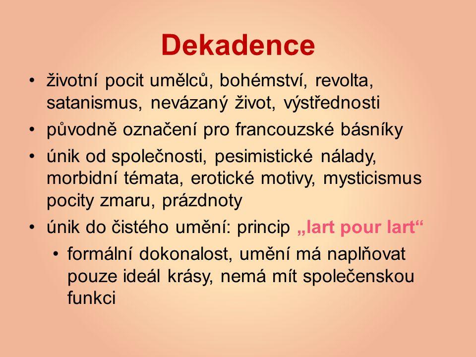 Dekadence životní pocit umělců, bohémství, revolta, satanismus, nevázaný život, výstřednosti. původně označení pro francouzské básníky.