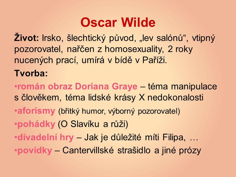 """Oscar Wilde Život: Irsko, šlechtický původ, """"lev salónů , vtipný pozorovatel, nařčen z homosexuality, 2 roky nucených prací, umírá v bídě v Paříži."""