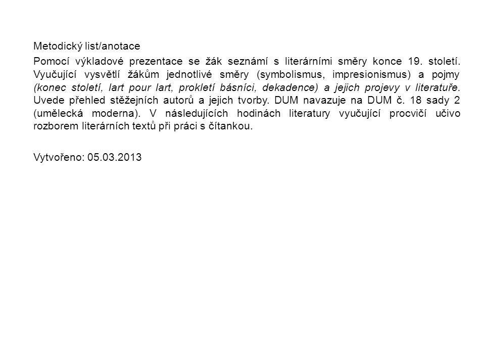 Metodický list/anotace Pomocí výkladové prezentace se žák seznámí s literárními směry konce 19.