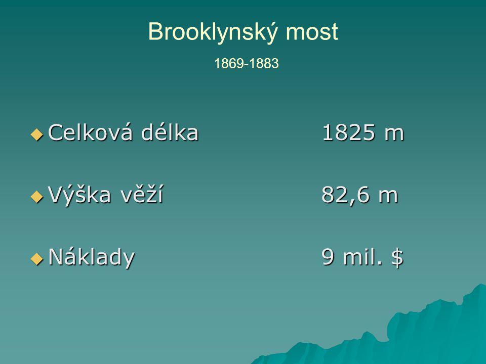 Brooklynský most 1869-1883 Celková délka 1825 m Výška věží 82,6 m