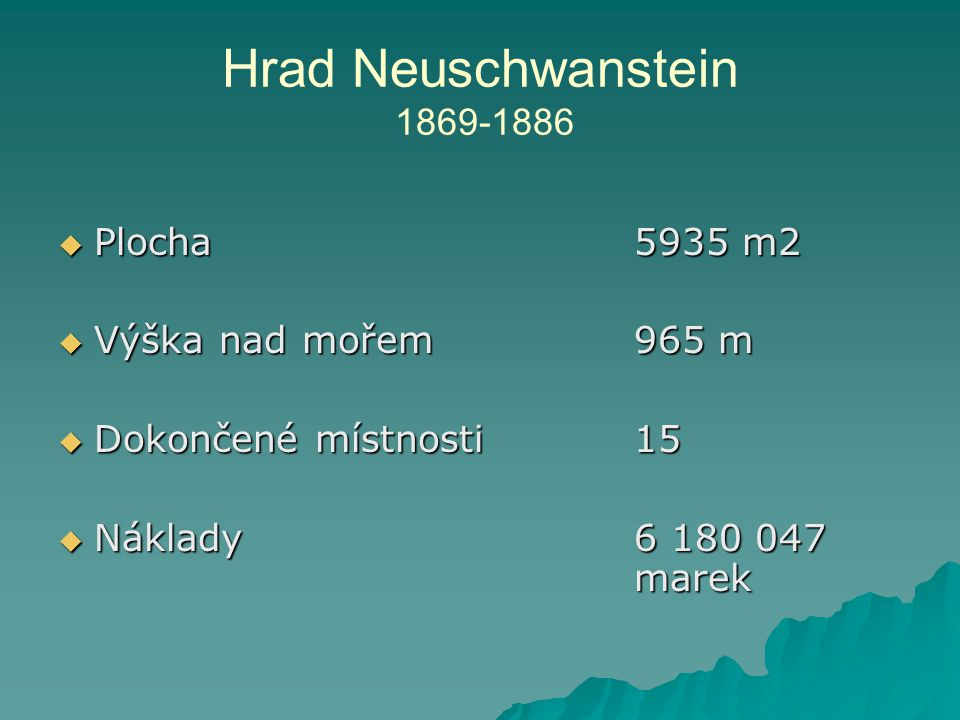 Hrad Neuschwanstein 1869-1886 Plocha 5935 m2 Výška nad mořem 965 m
