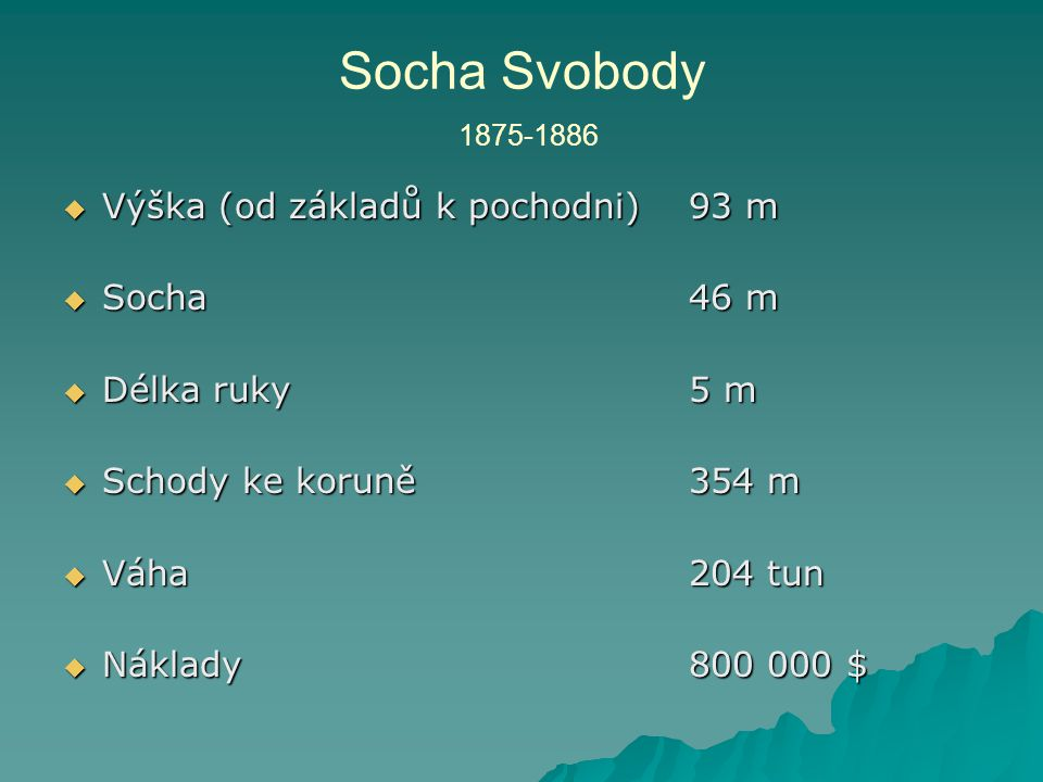 Socha Svobody 1875-1886 Výška (od základů k pochodni) 93 m Socha 46 m