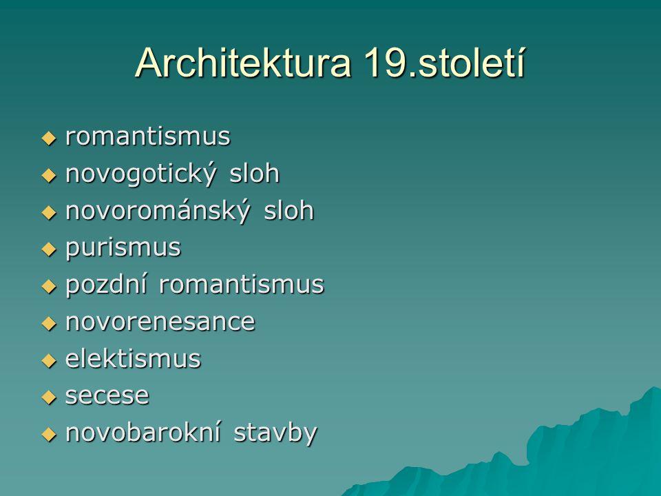 Architektura 19.století romantismus novogotický sloh novorománský sloh
