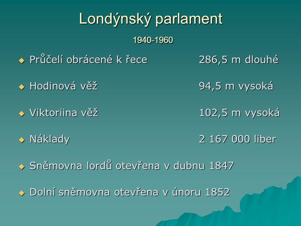 Londýnský parlament 1940-1960 Průčelí obrácené k řece 286,5 m dlouhé